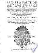 Primera parte de las Fundaciones de los Monasterios del Glorioso P. S. Benito,que los Reyes de España fundaron y dotaron [...]. Y de los santos y claros varones desta Sagrada Religión, que desde el año 540 [...] hasta el año 714 [...]