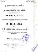 El derecho civil español con las correspondencias del romano, tomadas de los códigos de Justiniano y de las doctrinas de sus intérpretes, en especial de las instituciones y del digesto romano hispano de Juan Sala