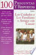100 Preguntas Y Respuestas Sobre Los Cuidados a Los Familiares O Amigos Con Cáncer