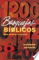 1200 Bosquejos Biblicos para Predicar y Ensenar
