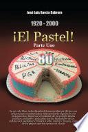 1920-2000 ¡El Pastel! Parte Uno