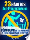 23 Hábitos Anti-Procrastinación Cómo Dejar De Ser Perezoso Y Tener Resultados En Tu Vida.
