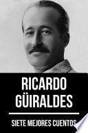 7 mejores cuentos de Ricardo Güiraldes