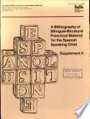A Bibliography of Bilingual-bicultural Preschool Material for the Spanish Speaking Child
