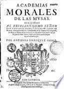 Academias morales de las musas dirigidas al excelentissimo senor don Gaspar de Haro y Guzman, conde de Morente....., por Antonio Henriquez Gomez