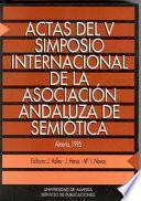 Actas del V Simposio Internacional de la Asociación Andaluza de Semiótica: Almería, 16-18 de diciembre de 1993