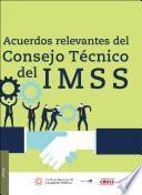 Acuerdos Relevantes del Consejo Técnico del IMSS