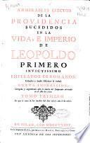 Admirables efectos de la providencia sucedidas en la vida e imperio de Leopoldo Primero invictissimo emperador de romanos, reduzelos a anales históricos la verdad...