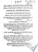 Al Rey Nuestro Señor por el respetable conducto del Exc.mo. S.R. Conde de Floridablanca ... ofrece ... el Presidente de la Real Chancilleria y de la Real Junta de Policía ... baxo si inmediata protección el manifiesto o memoria de las desgracias ocurridas en el da 25 de Febrero de este año de 1788 ...