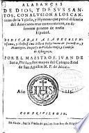 Alabancas de Dios, y sus Santos, con alusion a los canticos de la Yglesia, y Hymnos que por el discurso del año canta mas comunmente, en diferente genero de verso español ...