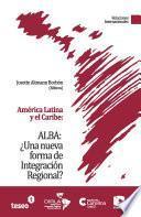 ALBA--¿una nueva forma de integración regional?