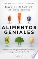 Alimentos Geniales: Vuélvete Más Listo, Productivo Y Feliz Mientras Proteges Tu Cerebro de Por Vida / Genius Foods: Become Smarter, Happier, and More
