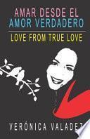 Amar Desde El Amor Verdadero