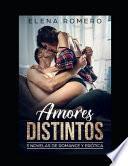 Amores Distintos: 3 Novelas de Romance Y Erótica