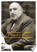 Ángel Ossorio y Gallardo. Biografía política de un conservador heterodoxo