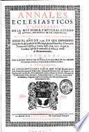 Annales eclesiásticos y seculares de la muy noble, y muy leal ciudad de Sevilla, metropoli de Andalucia