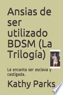 Ansias de ser utilizado BDSM (La Trilogía)