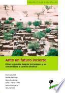 Ante un futuro incierto : Cómo se pueden adaptar los bosques y las comunidades al cambio climático