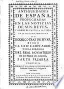 Antiguedades de España, propugnadas en las noticias de sus reyes, y condes de Castilla la Vieja