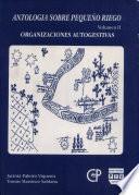 Antología sobre pequeño riego: Organizaciones autogestivas