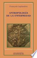 Antropologia de la Enfermedad: Estudio Etnologico de los Sistemas de Representaciones Etiologicas y Terapeuticas en la Sociedad Occidental Contempora