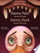Aprender Inglés: Inglés para niños. Danny Pato doma al León - Danny Duck Tames the Lion.