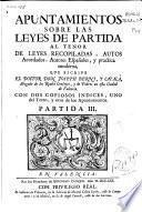 Apuntamientos sobre las leyes de Partida al tenor de las leyes recopiladas, autos acordados, autores españoles y practica moderna
