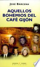 Aquellos Bohemios Del Cafe Gijon