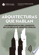 Arquitecturas que hablan. Las resonancias del contexto en los espacios arquitectónicos.