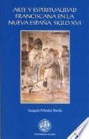 Arte y espiritualidad franciscana en la nueva España, siglo XVI