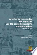 Arterias de la sociedad del siglo XXI. Las TIC como herramienta multidisciplinar. Estudios de caso