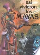 Así vivieron los mayas