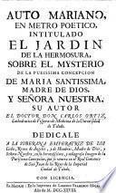 Auto Mariano, en metro poetico, intitulado, El Jardin de la Hermosura, sobre el mysterio de la purissima concepcion de Maria Santissima, etc