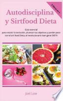Autodisciplina y Sirtfood Dieta Guía esencial para resistir la tentación, alcanzar tus objetivos y perder peso con el sirt food Dieta, el revolucionario lean gene DIETA