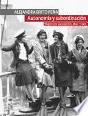 Autonomía y subordinación: Mujeres en Concepción, 1840 - 1920