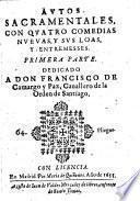 Autos sacramentales, con quatro comedias nuevas, y sus loas, y entremeses ; primera parte