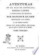 Aventuras de Gil Blas de Santillana robadas a España, y adoptadas en Francia por monsieur Le Sage, restituidas a su patria y a su lengua nativa por un español zeloso que no sufre se burlen de su nacion. Tomo primero [- quarto]