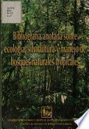 Bibligrafia Anotada Sobre Ecologia, Silvicultura Y Manejo de Bosques Naturales Tropicales