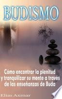 Budismo: Cómo encontrar la plenitud y tranquilizar su mente a través de las enseñanzas de Buda