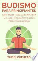 Budismo Para Principiantes/ Siete Pasos Hacia La Iluminación De Todo Principiante.