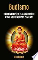 Budismo: una guía completa para comprender y vivir un budista para practicar