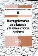 Buena Gobernanza en la Tenencia y la Administracion de Tierras/ Good Governance in Land Tenure and Administration