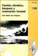 Cambio climatico bosques y ordenacion forestal: una vision de conjunto