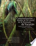 Caracterización y manejo de los suelos de la Península de Yucatán
