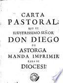 Carta pastoral que el Ilustrissimo Señor Don Diego de Astorga manda imprimir para su diocesi