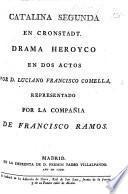 Catalina Segunda en Cronstadt. Drama heroyco en dos actos, etc. [In verse.]