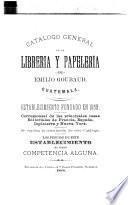 Catálogo general de la Librería y Papelería de Emilio Goubaud, Guatemala ...