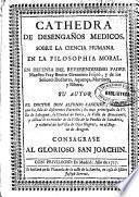 Cathedra de desengaños medicos, sobre la ciencia humana en la filosophia moral ...