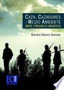 Caza, cazadores y medio ambiente: breve etnografía cinegética