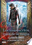 Cazadores de Sombras. Los Manuscritos Rojos de La
